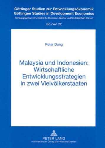 9783631574836: Malaysia und Indonesien: Wirtschaftliche Entwicklungsstrategien in zwei Vielvölkerstaaten (Göttinger Studien zur Entwicklungsökonomik / Göttingen Studies in Development Economics) (German Edition)