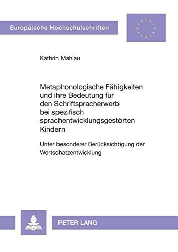 9783631574911: Metaphonologische Fähigkeiten und ihre Bedeutung für den Schriftspracherwerb bei spezifisch sprachentwicklungsgestörten Kindern: Unter besonderer ... Universitaires Européennes) (German Edition)