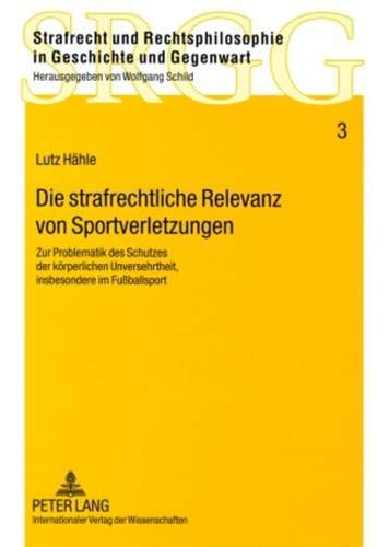 Die strafrechtliche Relevanz von Sportverletzungen: Lutz H�hle