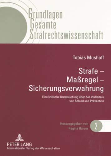 9783631575079: Strafe – Maßregel – Sicherungsverwahrung: Eine kritische Untersuchung über das Verhältnis von Schuld und Prävention (Grundlagen Gesamte Strafrechtswissenschaft) (German Edition)