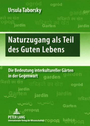 Naturzugang als Teil des Guten Lebens : Die Bedeutung interkultureller Gärten in der Gegenwart - Ursula Taborsky