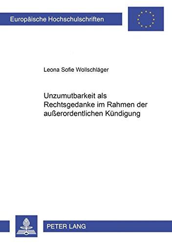 9783631576922: Unzumutbarkeit als Rechtsgedanke im Rahmen der außerordentlichen Kündigung (Europaeische Hochschulschriften / European University Studie)