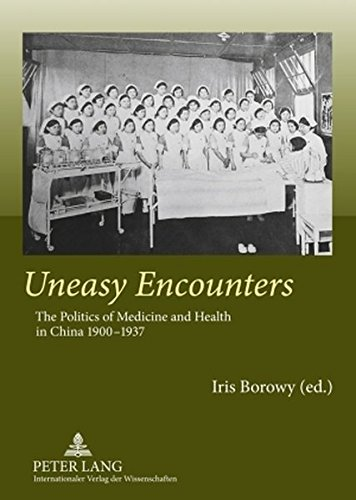 9783631578032: Uneasy Encounters: The Politics of Medicine and Health in China 1900-1937