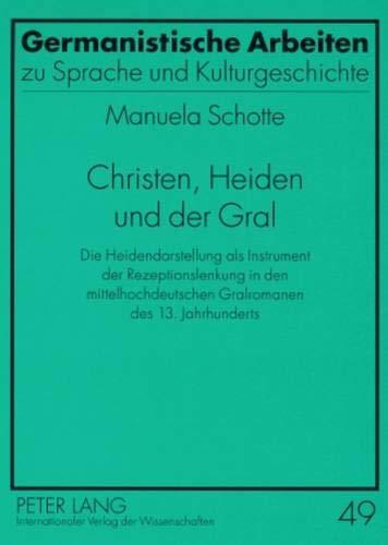 9783631578452: Christen, Heiden Und Der Gral: Die Heidendarstellung Als Instrument Der Rezeptionslenkung in Den Mittelhochdeutschen Gralromanen Des 13. Jahrhunderts