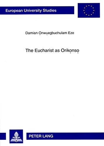 The Eucharist as Orik¿ns¿: Damian Onwuegbuchulam Eze