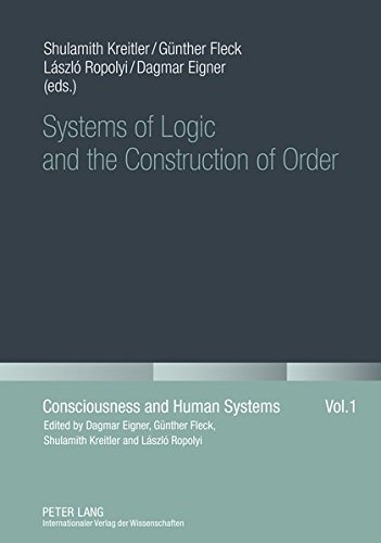 Systems of Logic and the Construction of Order (Consciousness and Human Systems) - Shulamith Kreitler, Guenther Fleck, Laszlo Ropolyi, Dagmar Eigner