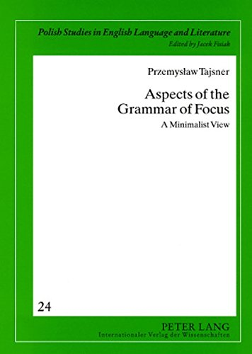 9783631579558: Aspects of the Grammar of Focus: A Minimalist View (Polish Studies in English Language & Literature)