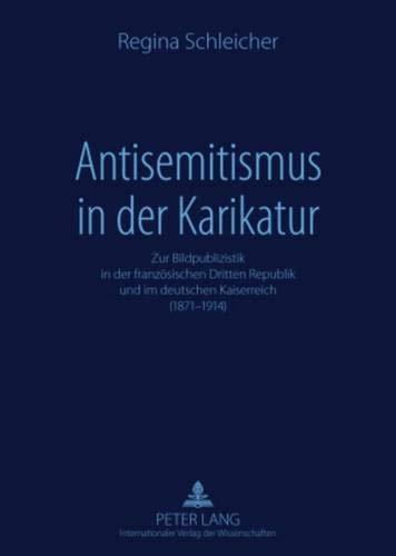 9783631580202: Antisemitismus in der Karikatur: Zur Bildpublizistik in der französischen Dritten Republik und im deutschen Kaiserreich (1871-1914) (German Edition)
