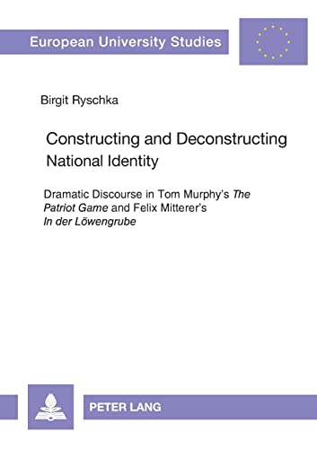 """9783631581117: Constructing and Deconstructing National Identity: Dramatic Discourse in Tom Murphy's """"The Patriot Game"""" and Felix Mitterer's """"In der Löwengrube"""" ... / Publications Universitaires Européennes)"""