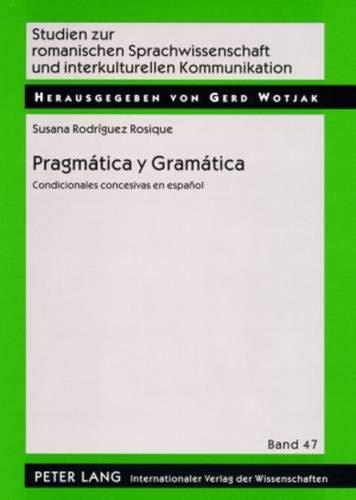 9783631581308: Pragmática y Gramática: Condicionales concesivas en español (Studien zur romanischen Sprachwissenschaft und interkulturellen Kommunikation) (Spanish Edition)
