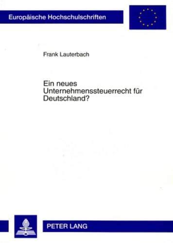 9783631581728: Ein Neues Unternehmenssteuerrecht Fuer Deutschland?: Fehlende Rechtsformneutralitaet Der Unternehmensbesteuerung Und Allgemeiner Gleichheitssatz ... / European University Studie)