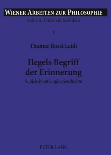 9783631581803: Hegels Begriff Der Erinnerung: Subjektivitaet, Logik, Geschichte (Wierner Arbeiten Zur Philosophie)