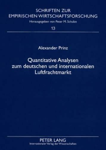 Quantitative Analysen Zum Deutschen Und Internationalen Luftfrachtmarkt (Paperback): Alexander ...