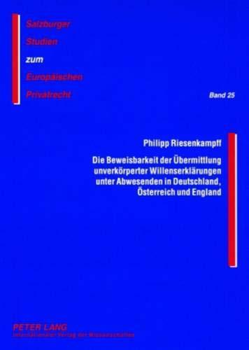9783631582671: Die Beweisbarkeit der Übermittlung unverkörperter Willenserklärungen unter Abwesenden in Deutschland, Österreich und England (Salzburger Studien Zum Europaeischen Privatrecht)