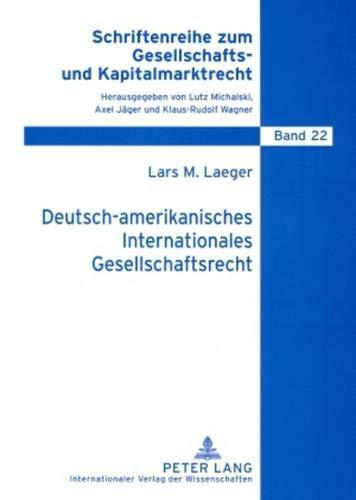 9783631582763: Deutsch-amerikanisches Internationales Gesellschaftsrecht: Festschreibung der Gründungstheorie durch den deutsch-amerikanischen Freundschaftsvertrag? ... und Kapitalmarktrecht) (German Edition)