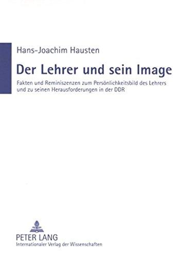 9783631583128: Der Lehrer Und Sein Image: Fakten Und Reminiszenzen Zum Persoenlichkeitsbild Des Lehrers Und Zu Seinen Herausforderungen in Der Ddr
