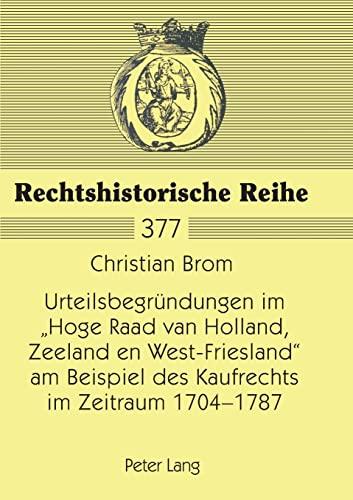 Urteilsbegründungen im «Hoge Raad van Holland, Zeeland en West-Friesland» am Beispiel des ...
