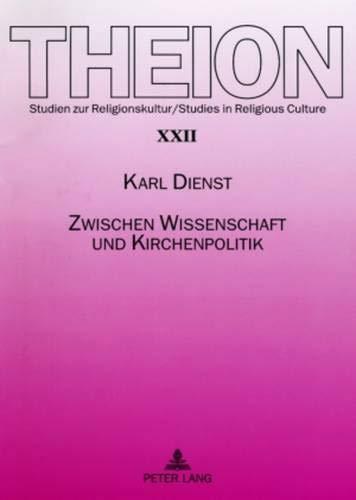 9783631583654: Zwischen Wissenschaft und Kirchenpolitik: Zur Bedeutung universitärer Theologie für die Identität einer Landeskirche in Geschichte und Gegenwart (Theion) (German Edition)