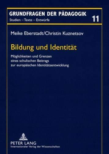 9783631583661: Bildung Und Identitaet: Moeglichkeiten Und Grenzen Eines Schulischen Beitrags Zur Europaeischen Identitaetsentwicklung (Grundfragen Der Paedagogik)