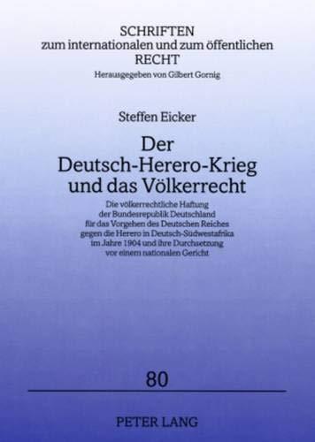 9783631583784: Der Deutsch-Herero-Krieg und das Völkerrecht: Die völkerrechtliche Haftung der Bundesrepublik Deutschland für das Vorgehen des Deutschen Reiches gegen ... und zum öffentlichen Recht) (German Edition)