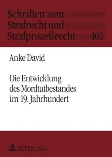 Die Entwicklung des Mordtatbestandes im 19. Jahrhundert (Schriften zum Strafrecht und Strafproze&...
