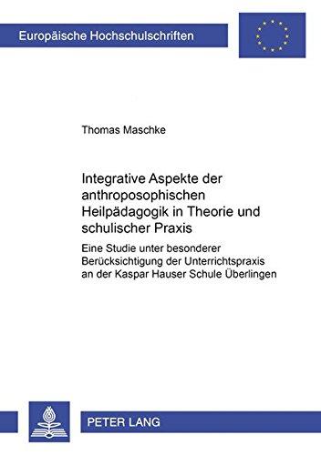9783631585177: Integrative Aspekte Der Anthroposophischen Heilpaedagogik in Theorie Und Schulischer Praxis: Eine Studie Unter Besonderer Beruecksichtigung Der ... / European University Studie)