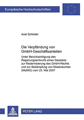 9783631585870: Die Verpfändung von GmbH-Geschäftsanteilen: Unter Berücksichtigung des Regierungsentwurfs eines Gesetzes zur Modernisierung des GmbH-Rechts und zur ... / European University Studie)