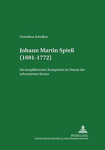 9783631586228: Johann Martin Spieß (1691-1772): Ein kurpfälzischer Komponist im Dienst der reformierten Kirche (Mannheimer Hochschulschriften) (German Edition)