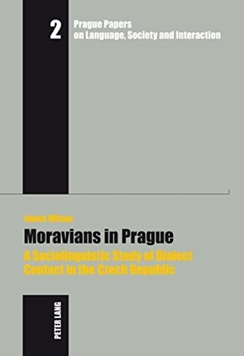 9783631586945: Moravians in Prague: A Sociolinguistic Study of Dialect Contact in the Czech Republic (Prague Papers on Language, Society and Interaction / Prager Arbeiten zur Sprache, Gesellschaft und Interaktion)