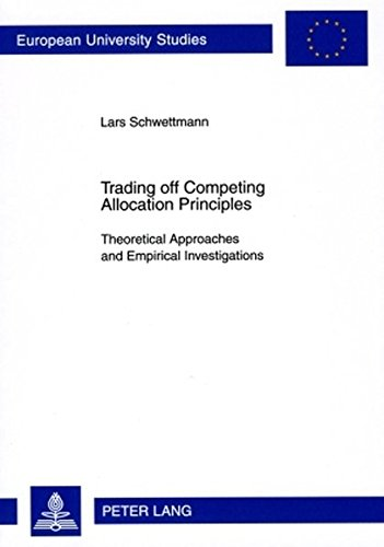 9783631587157: 3343: Trading off Competing Allocation Principles: Theoretical Approaches and Empirical Investigations (Europäische Hochschulschriften / European ... / Publications Universitaires Européennes)