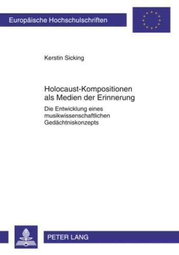 9783631587249: Holocaust-Kompositionen als Medien der Erinnerung: Die Entwicklung Eines Musikwissenschaftlichen Gedachtniskonzepts