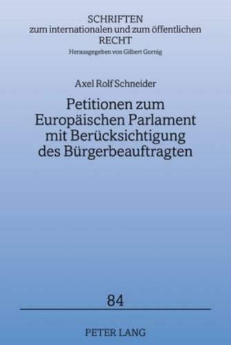9783631587447: Petitionen zum Europäischen Parlament mit Berücksichtigung des Bürgerbeauftragten (Schriften Zum Internationalen Und Zum Oeffentlichen Recht)