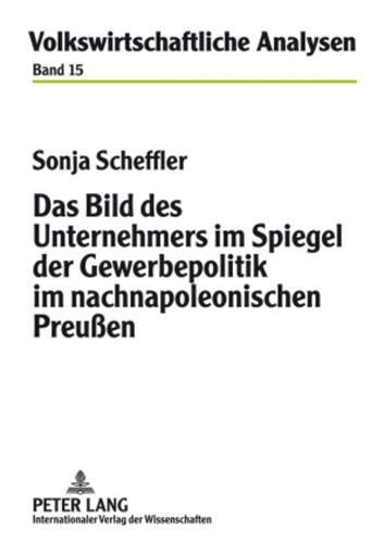 Das Bild des Unternehmers im Spiegel der Gewerbepolitik im nachnapoleonischen Preußen (...