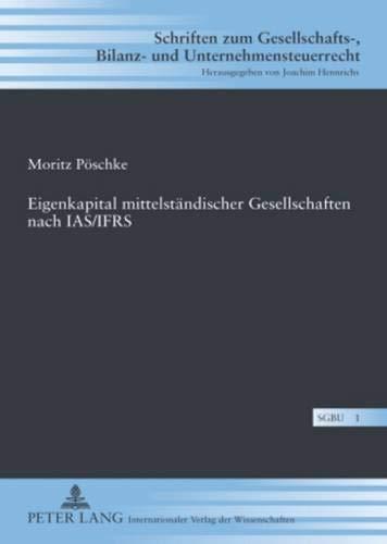 9783631588680: Eigenkapital Mittelstaendischer Gesellschaften Nach IAS/Ifrs (Schriften Zum Gesellschafts-, Bilanz- Und Unternehmensteuerr)