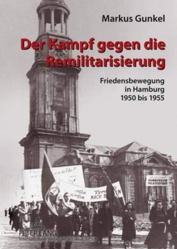 9783631588758: Der Kampf Gegen Die Remilitarisierung: Friedensbewegung in Hamburg 1950 Bis 1955