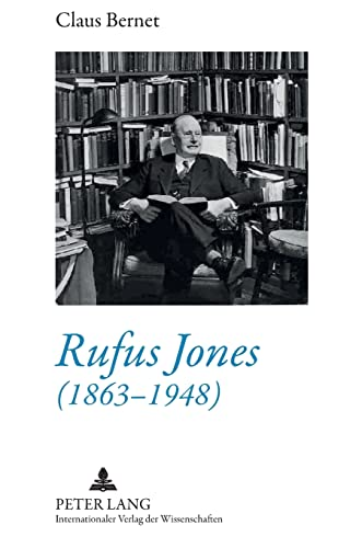 9783631589304: Rufus Jones (1863-1948): Life and Bibliography of an American Scholar, Writer, and Social Activist