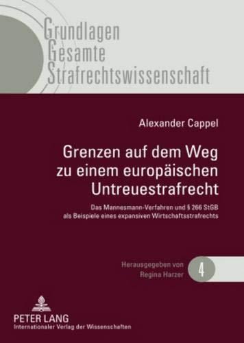 9783631589441: Grenzen auf dem Weg zu einem europäischen Untreuestrafrecht: Das Mannesmann-Verfahren und § 266 StGB als Beispiele eines expansiven ... Strafrechtswissenschaft) (German Edition)