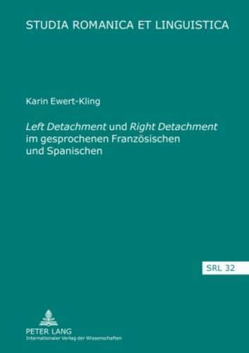9783631589915: Left Detachment Und Right Detachment Im Gesprochenen Franzosischen Und Spanischen