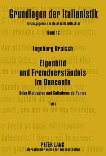 9783631590027: Eigenbild Und Fremdverstaendnis Im Duecento: Teil 1 Saba Malaspina Teil 2 Salimbene Da Parma (Grundlagen Der Italianistik)