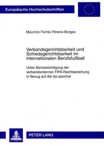 Verbandsgerichtsbarkeit Und Schiedsgerichtsbarkeit Im Internationalen Berufsfuball: Unter: Maurício Ferrão Pereira