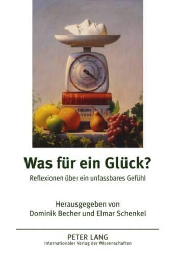 9783631590720: Was für ein Glück?: Reflexionen über ein unfaßbares Gefühl (German Edition)