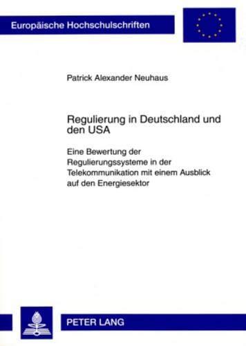 9783631591826: Regulierung in Deutschland und den USA: Eine Bewertung der Regulierungssysteme in der Telekommunikation mit einem Ausblick auf den Energiesektor ... Universitaires Européennes) (German Edition)