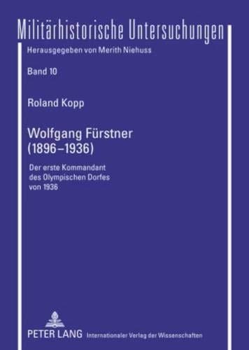 Wolfgang Fuerstner (1896-1936): Der Erste Kommandant Des Olympischen Dorfes Von 1936 (Hardback): Dr...