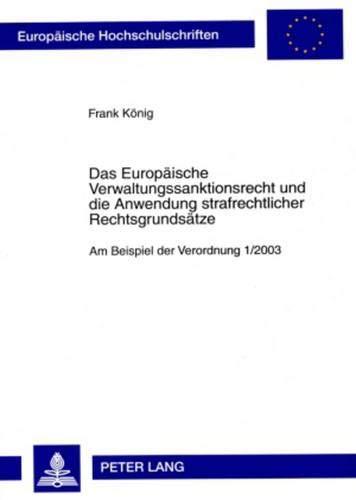 9783631592458: Das Europaeische Verwaltungssanktionsrecht Und Die Anwendung Strafrechtlicher Rechtsgrundsaetze: Am Beispiel Der Verordnung 1/2003 (Europaeische Hochschulschriften / European University Studie)