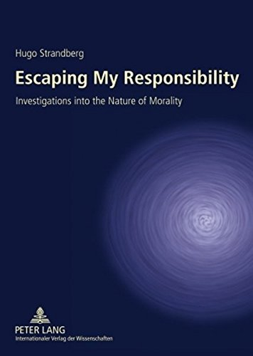 Escaping My Responsibility: Investigations into the Nature of Morality: Strandberg, Hugo