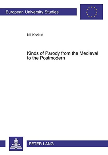Kinds of Parody from the Medieval to the Postmodern (Europäische Hochschulschriften / ...