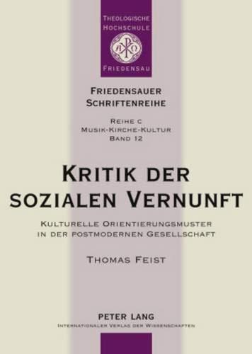 9783631592922: Kritik Der Sozialen Vernunft: Kulturelle Orientierungsmuster in Der Postmodernen Gesellschaft: 12 (Friedensauer Schriftenreihe)