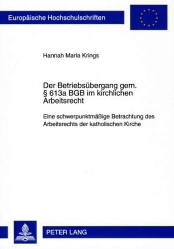 9783631592946: Der Betriebsübergang gem. § 613a BGB im kirchlichen Arbeitsrecht: Eine schwerpunktmäßige Betrachtung des Arbeitsrechts der katholischen Kirche ... / European University Studie)