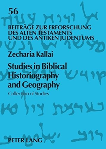 Studies in Biblical Historiography and Geography: Collection of Studies (Beiträge zur ...