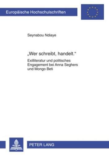 9783631593943: Wer Schreibt, Handelt.: Exilliteratur Und Politisches Engagement Bei Anna Seghers Und Mongo Beti